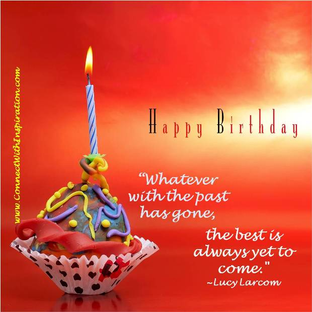 """Whatever with the past has gone the best is always Yet to Come"" ~ Birthday Quote"