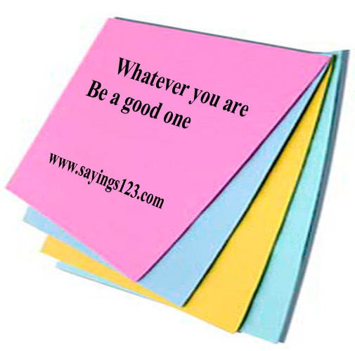 Whatever You are Be a Good One ~ Education Quote