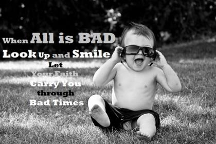 When All Is Bad Looks Up and Smile ~ Faith Quote