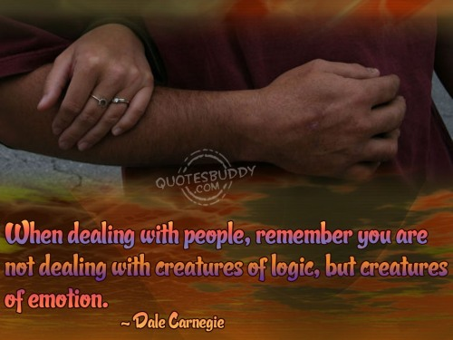 When dealing with people, remember you are not dealing with creatures of logic, but creatures of emotion ~ Earth Quote