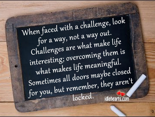 When Faced with a Challenge ~ Challenge Quote