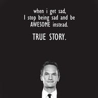 When I Get Sad,I Stop being sad and be Awesome Instead True Story ~ Emotion Quote