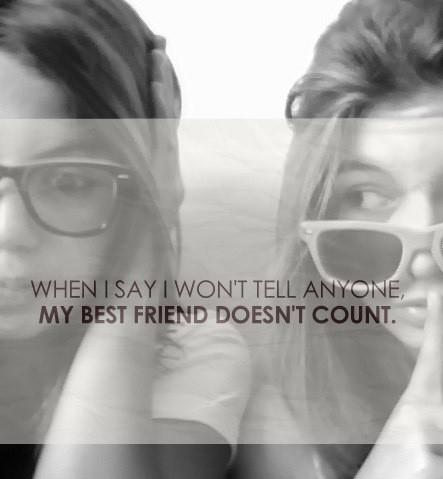 When I Say I Won't Tell Anyone My Best Friend Doesn't Count ~ Best Friend Quote