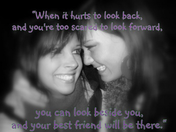 When It Hurts to look back and You're too scared to look forward ~ Best Friend Quote