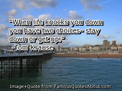 """""""When Life Knocks You Down You Have two Choices stay down or get up"""" ~ Failure Quote"""