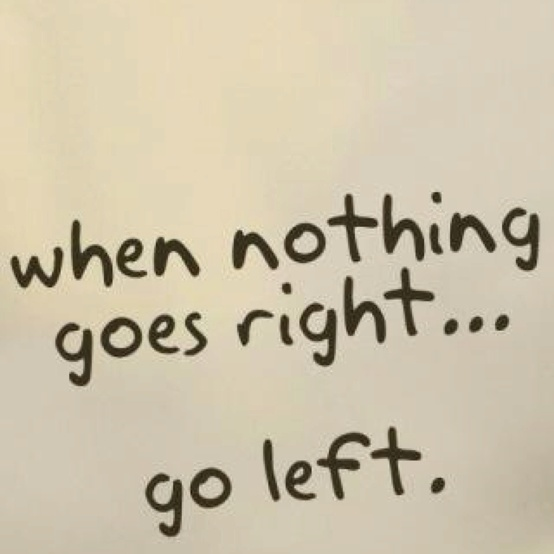 When Nothing Goes Right…Go Left