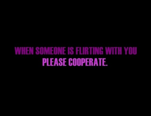 When Someone Is Flirting ~ Flirt Quote