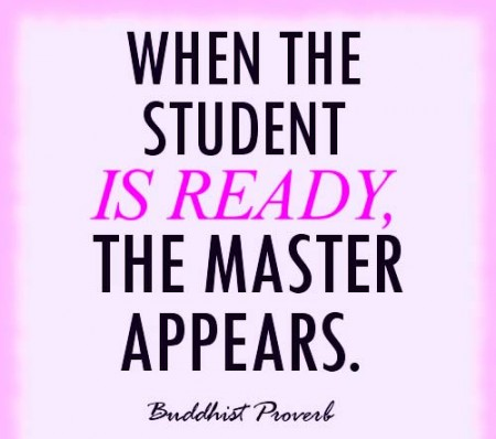When The Student Is Ready,The Master Appears ~ Education Quote