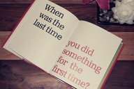 When Was the last time you did something for the first time! ~ Education Quote