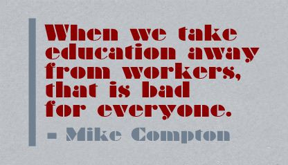 When We Take Education away from Workers,that is bad for everyone ~ Education Quote
