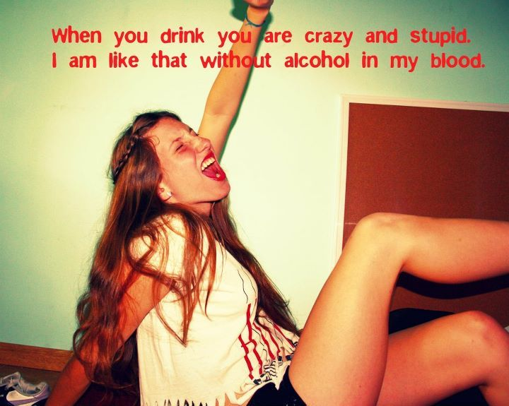 When You drink you are crazy and stupid