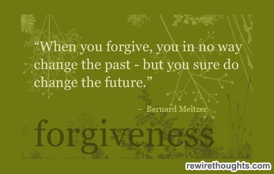 When You Forgive,You In no Way Change the Past but You Sure Do Change the Future ~ Forgiveness  Quote