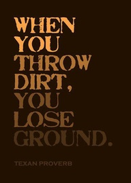When You Throw Dirt,You Lose Ground ~ Blessing Quote