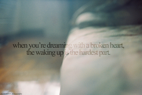 When You're dreaming with a broken heart ~ Dreaming Quote