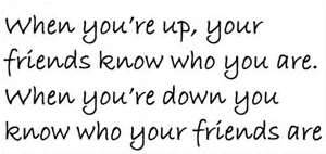 When You're Up,Your Friends Know Who You Are ~ Break Up Quote