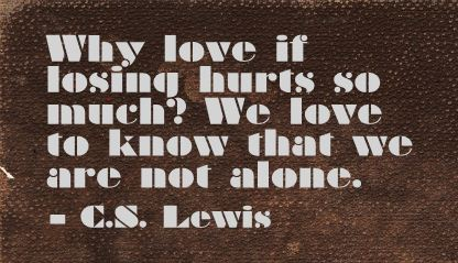 Why Love if losing hurts so much! We Love to know that we are not alone ~ Break Up Quote
