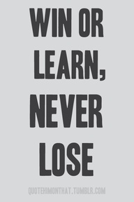 Win Or Learn,Never Lose ~ Education Quote