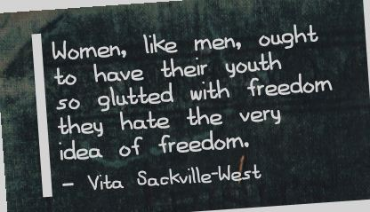 Women,like Men,ought to have their youth so glutted with freedom they hate the very idea of Freedom ~ Freedom Quote