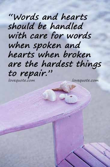 Words and Hearts Should be handled with care for words ~ Break Up Quote