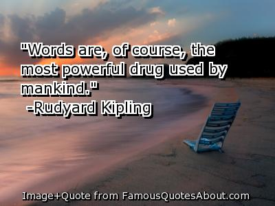 """Words are,of Course,the Most Powerful drug used by mankind"""