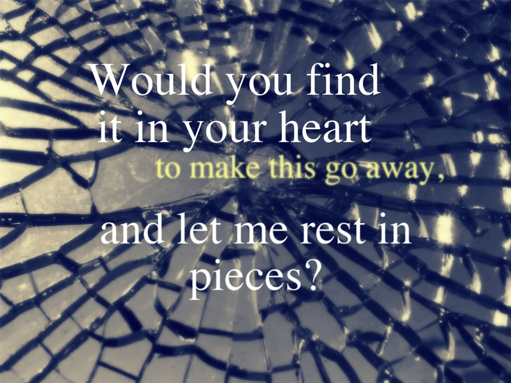 Would you Find It In Your Heart to make this go away ~ Break Up Quote