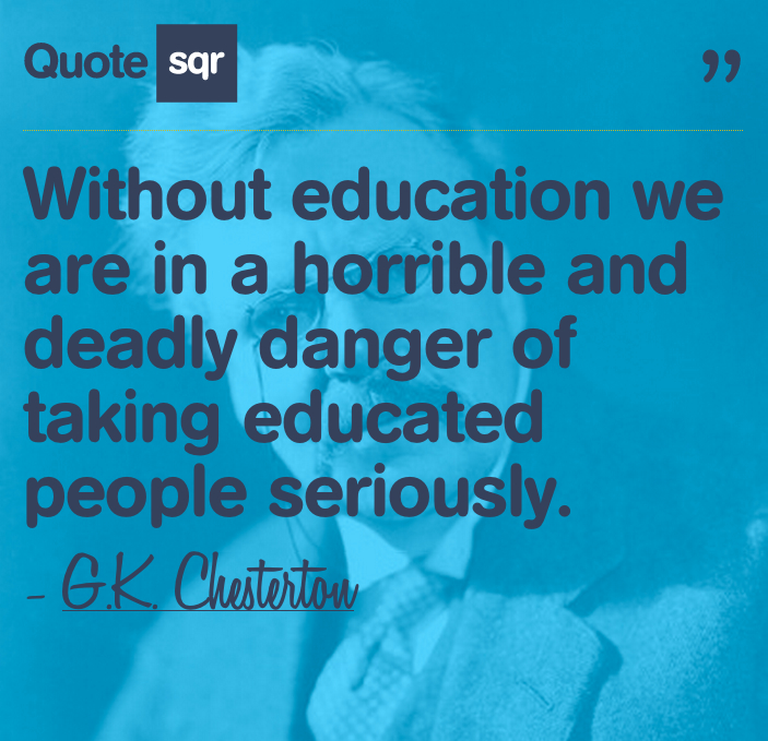 Wthout Education we are in a horrible and deadly danger of taking educated People Seriously ~ Education Quote
