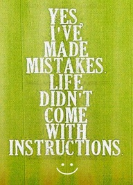 Yes I've Made Mistakes Life Didn't Come With Instructions ~ Art Quote