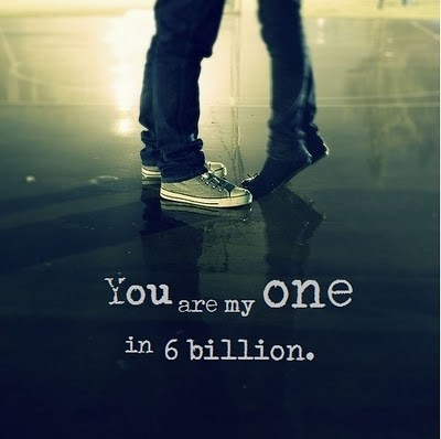 You Are My One In A 6 Billion ~ Flirt Quote