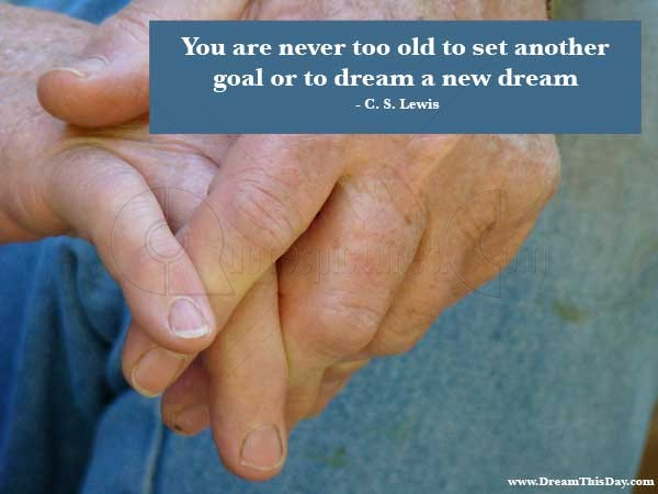 You are Never too Old to Set another ~ Age Quote