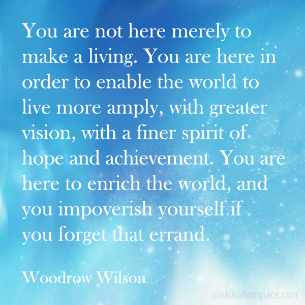 You are Not Here Merely to Make a Living ~ Earth Quote