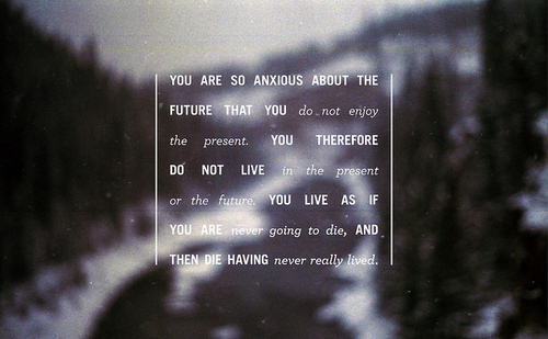 You Are So Anxious About The Future that you don't enjoy ~ Break Up Quote