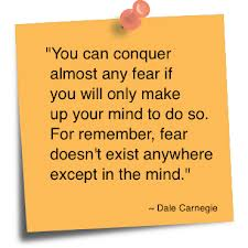 You Can Conquer almost any Fear If You Will Only Make Up Your Mind to do So ~ Fear Quote