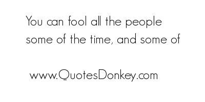 You Can Fool all the People Some of the time ~ April Fool Quote