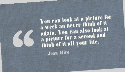 You Can look at a Picture for a Week an Never think of it again ~ Art Quote