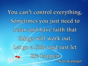 You Can't Control Everything ~ Faith Quote