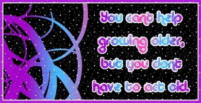 You Cant Help Growing Older ~ Age Quote