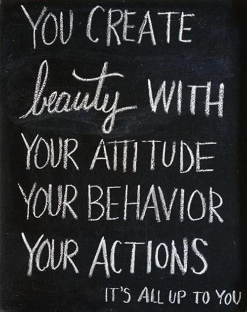 http://quotespictures.com/wp-content/uploads/2013/03/you-create-beauty-with-your-attitude-your-behavior-your-actions-beauty-quote.jpg