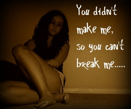You Didn't Make Me,So You Can't Break Me ~ Break Up Quote
