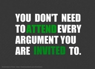 You Don't Need To Attend Every Argument You Are Invited To
