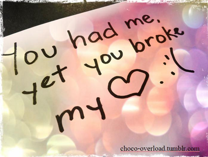 You Had Me,Yet You Broke My ~ Break Up Quote