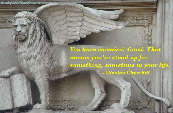 You Have Enemies Good Winston Churchill Quote Image
