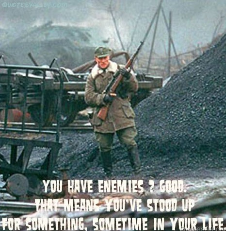 You have enemies good that means youve stood up for something sometime in your life ~ Environment Quote