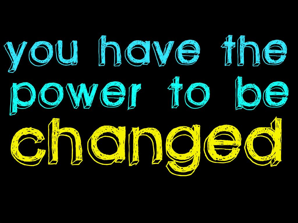 You Have the Power to be Changed ~ Confidence Quote