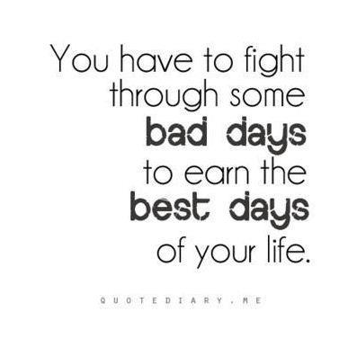 You have to fight through some bad days to earn the best days of your life ~ Freedom Quote