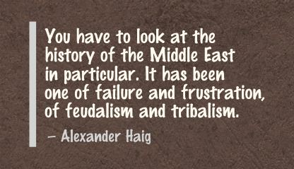 You Have to Took at the History of the Middle East In Particular ~ Failure Quote