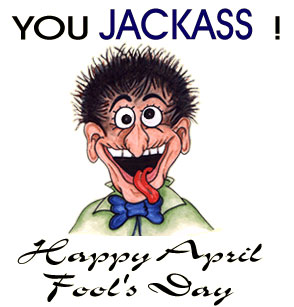 You Jackass! ~ April Fool Quote
