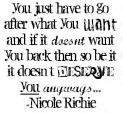 You Just Have to go after what You Want and if it doesn't want you back then so be it