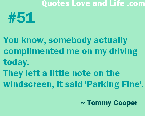You Know,Somebody actually Complimented Me On My Driving Today ~ Driving Quote
