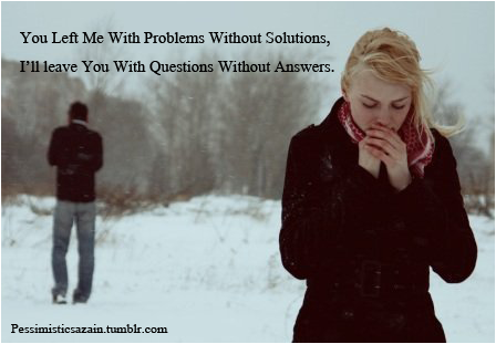 You Left Me With Problems Without Solutions ~ Break Up Quote