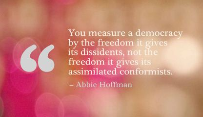 You Measure a Democracy by the Freedom It Gives It's Dissidents ~ Freedom Quote